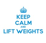 Keep Calm and Lift Weights (Blue)