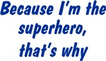 Because I'm The Superhero That's Why