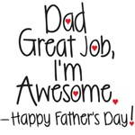 Dad great job I'm awesome. Happy Father's Day