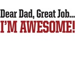 Dear Dad great job Im awesome!