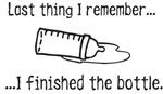 Last thing I remeber....I finished the bottle.