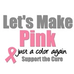 Let's Make Pink Just a Color Breast Cancer T-Shirt