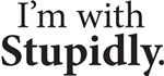 I'm with Stupidly