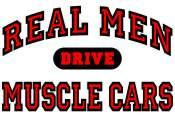 Real Men Drive Muscle Cars