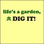 Life s a Garden Dig It