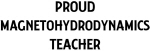 MAGNETOHYDRODYNAMICS teacher