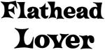Flathead lover