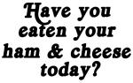 ham & cheese today