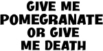 Give me Pomegranate