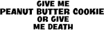 Give me Peanut Butter Cookie