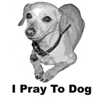 I Pray To Dog