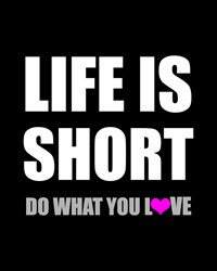Life is Short, Do What You Love