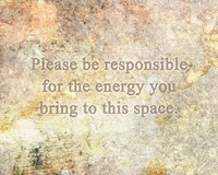 Please Be Responsible for the Energy You Bring