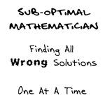 Sub-Optimal Mathematician