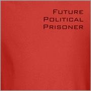 Future Political Prisoner Tees