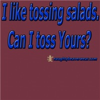 I Like Tossing Salads. Can I toss Yours?
