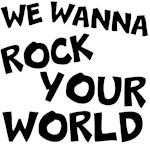 We wanna Rock Your world