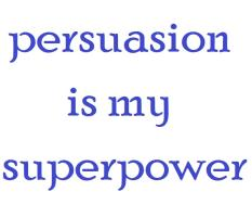 persuasion is my superpower