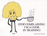 Stop Complaining I'm a Cook in Training!