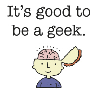 It's good to be a geek.