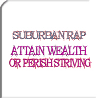 Suburban rap: Attain wealth