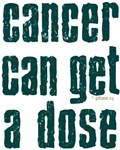 Cancer Can Get A Dose