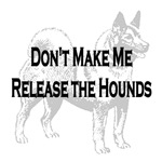 Don't Make Me Release the Hounds