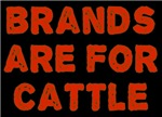 Brands Are For Cattle