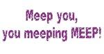 Meep you you meeping meep!