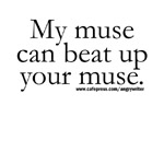 My Muse Can Beat Up Your Muse