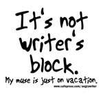 It's Not Writer's Block (Muse on Vacation)