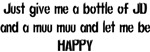 Just Give me a bottle of Jack and a Muu Muu..