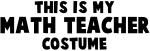 This is my Math Teacher costume t-shirts, stickers and gifts are fun for halloween or any other occassion.