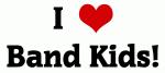 I Love Band Kids!