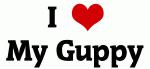 I Love My Guppy