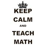 KEEP CALM AND TEACH MATH