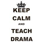 KEEP CALM AND TEACH DRAMA