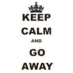 KEEP CALM AND GO AWAY