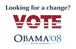 LOOKING FOR A CHANGE? VOTE OBAMA '08