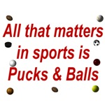 All That Matters In Sports Is Pucks & Balls