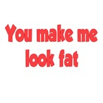 You Make Me Look Fat