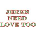 Jerks Need Love Too