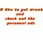 I Like To Get Drunk And Check Out The Personal Ads