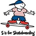 S is for Skateboarding