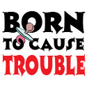 Born To Cause Trouble Gifts