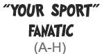 Sport Fanatic (A-H)