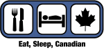 Eat, Sleep, Canadian