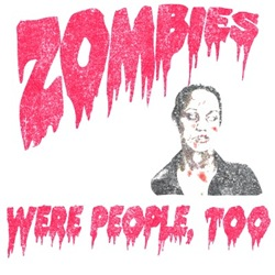 Zombies Were People Too brought to you in terrifying blood red.  Show you inner zombie geek with these great zombie gifts.