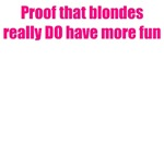 Proof blondes have more fun