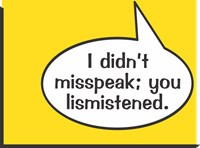 I Didn't Misspeak; You Lismistened